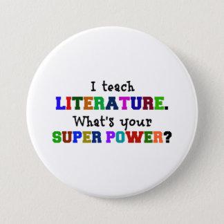 I Teach Literature. What's Your Super Power? 3 Inch Round Button