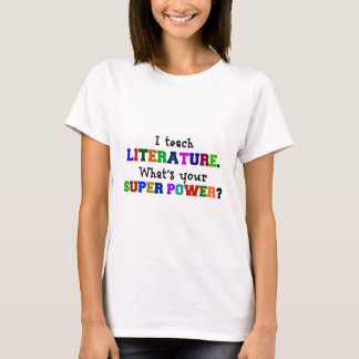 I Teach Literature. What's Your Super Power? T-Shirt