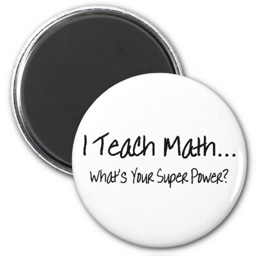 I Teach Math Whats Your Super Power Refrigerator Magnets