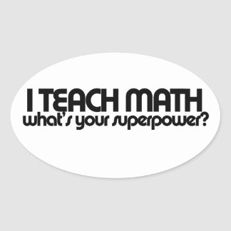 I teach math what's your superpower oval sticker