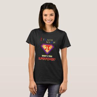 I Teach Math - What's Your Superpower! T-Shirt
