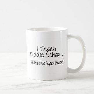 I Teach Middle School Whats Your Super Power Basic White Mug