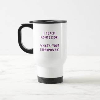 I Teach Montessori What's Your Superpower? Travel Mug