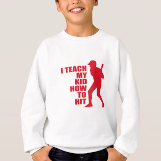 I Teach My Kid How To Hit Great Gift Sweatshirt