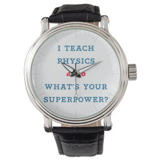 I Teach Physics What's Your Superpower Watches