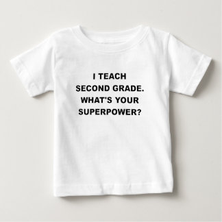 I TEACH SECOND GRADE WHATS YOUR SUPERPOWER.png Baby T-Shirt