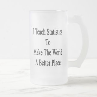 I Teach Statistics To Make The World A Better Plac Frosted Glass Beer Mug