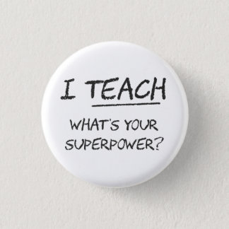 I Teach What Is Your Superpower? 1 Inch Round Button