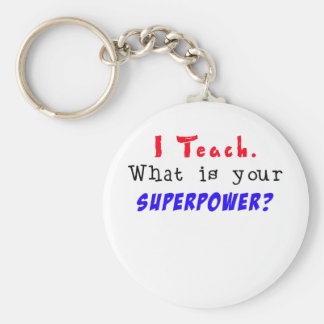 I Teach. What is your SUPERPOWER? Keychain