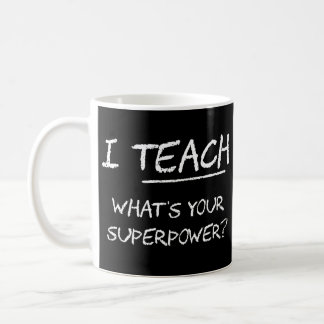 I Teach What Is Your Superpower? Basic White Mug