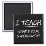 I Teach What Is Your Superpower? Square Magnet