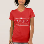 I teach. What is your superpower Tshirts