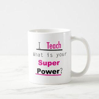 I Teach, What's Your Superpower? Ceramic Mug