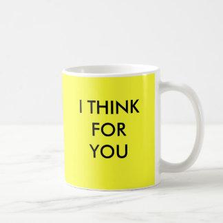 I THINK FOR YOU COFFEE MUG