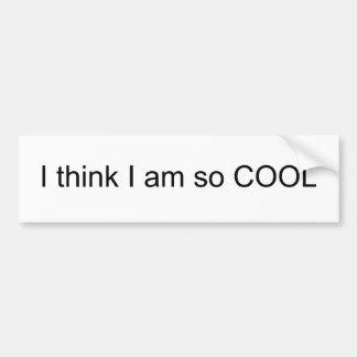 I think I am so COOL Bumper Sticker