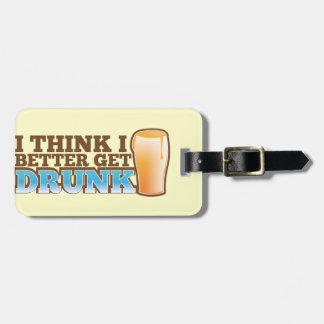 I think I better get DRUNK Luggage Tag