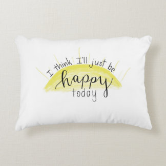 """""""I Think I'll Just Be Happy Today"""" Throw Pillow"""