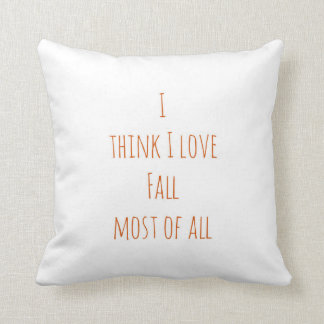 I Think I Love Fall Most Of All Pillow