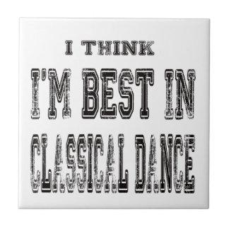 I Think I m Best In Classical dance Ceramic Tile