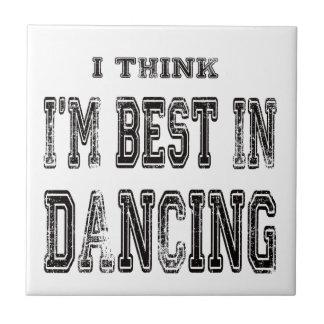 I Think I m Best In Dancing Ceramic Tile