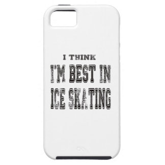 I Think I m Best In Ice skating iPhone 5/5S Cover