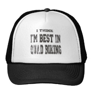 I Think I m Best In Quad Biking Trucker Hat
