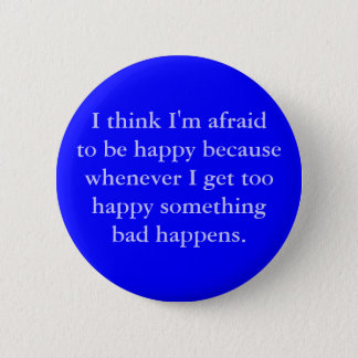 I think I'm afraid to be happy 2 Inch Round Button