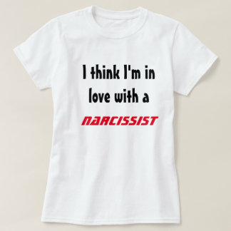 I think I'm in love with a narcissist T-shirt