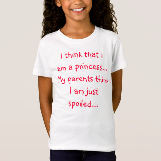 I think that I am a princess...My parents think... T-Shirt