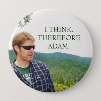 I THINK,THEREFORE ADAM. 4 INCH ROUND BUTTON