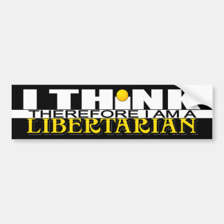 I Think Therefore I am a Libertarian Bumper Sticker