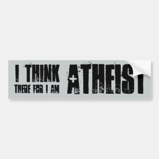 i think, therefore i am atheist, bumper sticker
