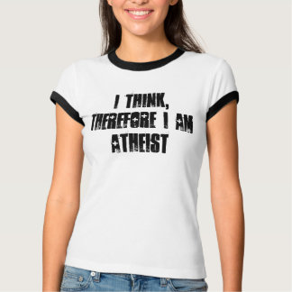i think, therefore i am atheist, t-shirt