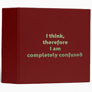 I Think, Therefore I Am Completely Confused Vinyl Binder