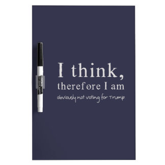 I Think Therefore I Am Obviously Not Voting Trump Dry-Erase Board