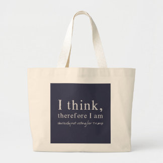 I Think Therefore I Am Obviously Not Voting Trump Large Tote Bag