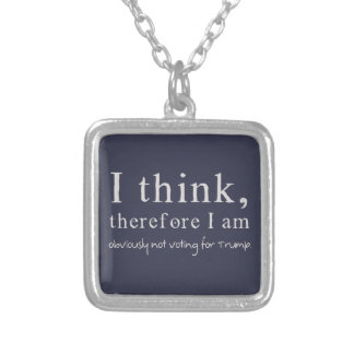 I Think Therefore I Am Obviously Not Voting Trump Silver Plated Necklace