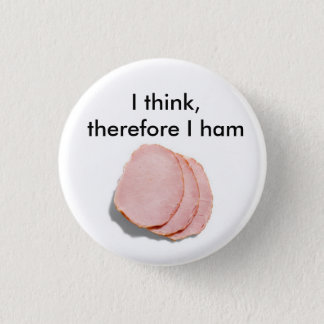 I think, therefore I am.  Pun intended 1 Inch Round Button