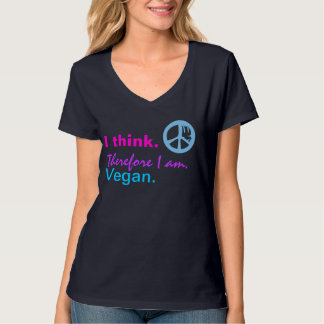 I think. Therefore I am. Vegan. Peace sign. :) Tee Shirts
