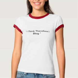 """""""I Think Therefore I Blog"""" T Shirt"""