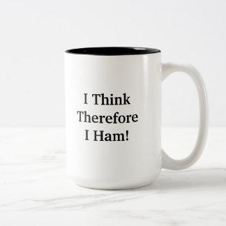 I Think Therefore I Ham  Mug  Customize It!