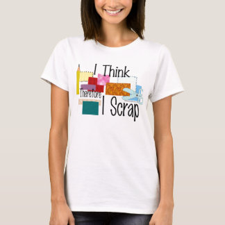 I Think Therefore I Scrap T-Shirt