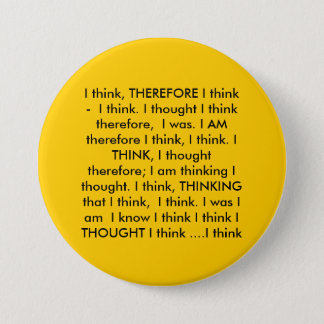 I think, THEREFORE I think -  I think. I though... 3 Inch Round Button