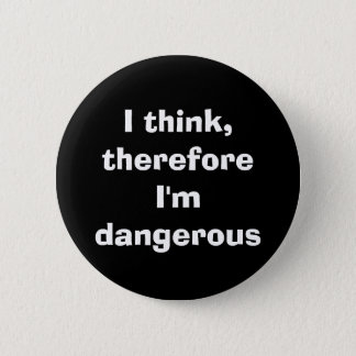 """I think, therefore I'm dangerous"" Funny Quote 2 Inch Round Button"