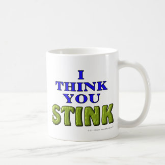 I think you STINK Coffee Mug