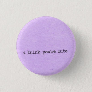 I think you're cute 1 inch round button