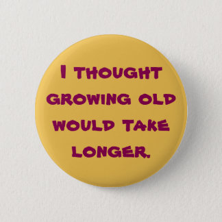 I thought growing old 2 inch round button