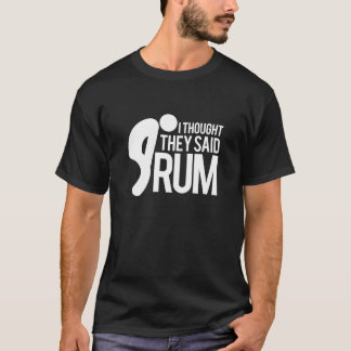 I thought they said RUM - I hate running T-Shirt