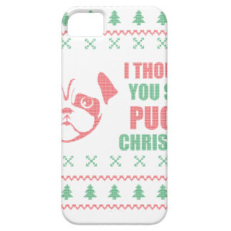 I Thought You Said Pugly Christmas iPhone 5 Cover
