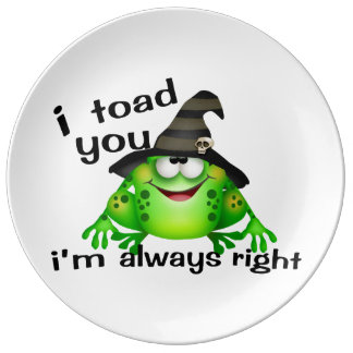 I Toad You I'm Always Right Porcelain Plate